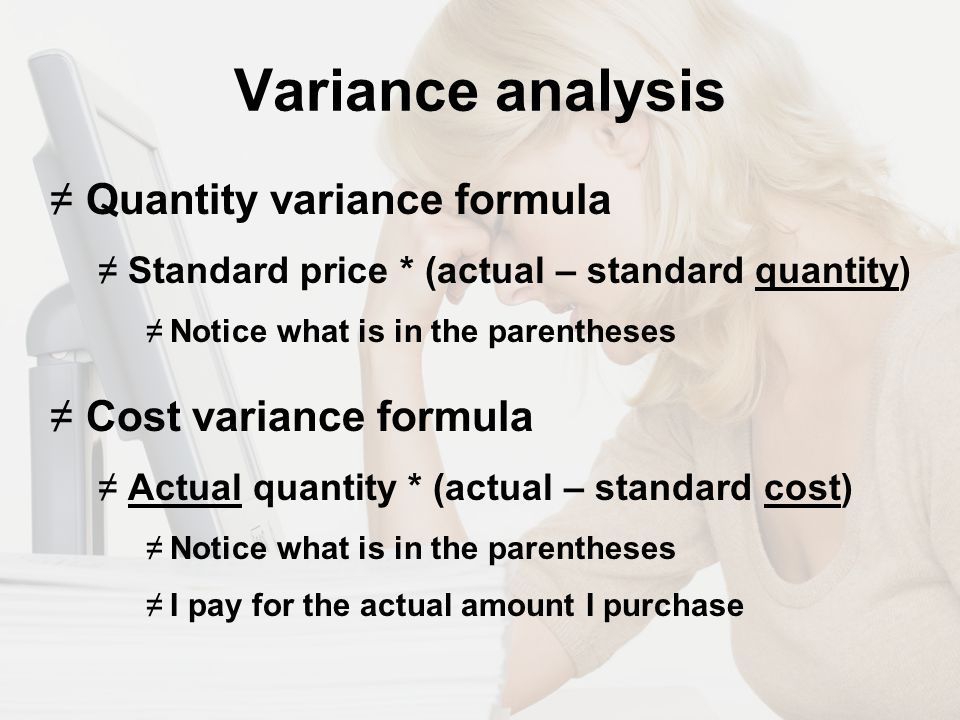 advantages of variance analysis Variance analysis: meaning, advantages and disadvantages by variance analysis is a technical jargon used to explain a situation where actual result or outcome of an event significantly and materially differs from planned, expected or targeted results or outcomes.
