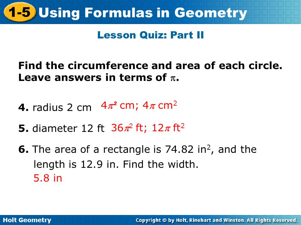 Lesson Quiz: Part II Find the circumference and area of each circle. Leave answers in terms of . 4. radius 2 cm.