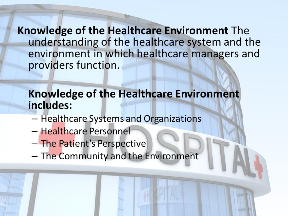 Knowledge of the Healthcare Environment includes: