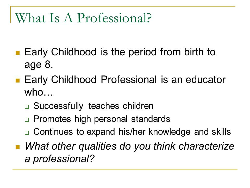 What Is A Professional Early Childhood is the period from birth to age 8. Early Childhood Professional is an educator who…