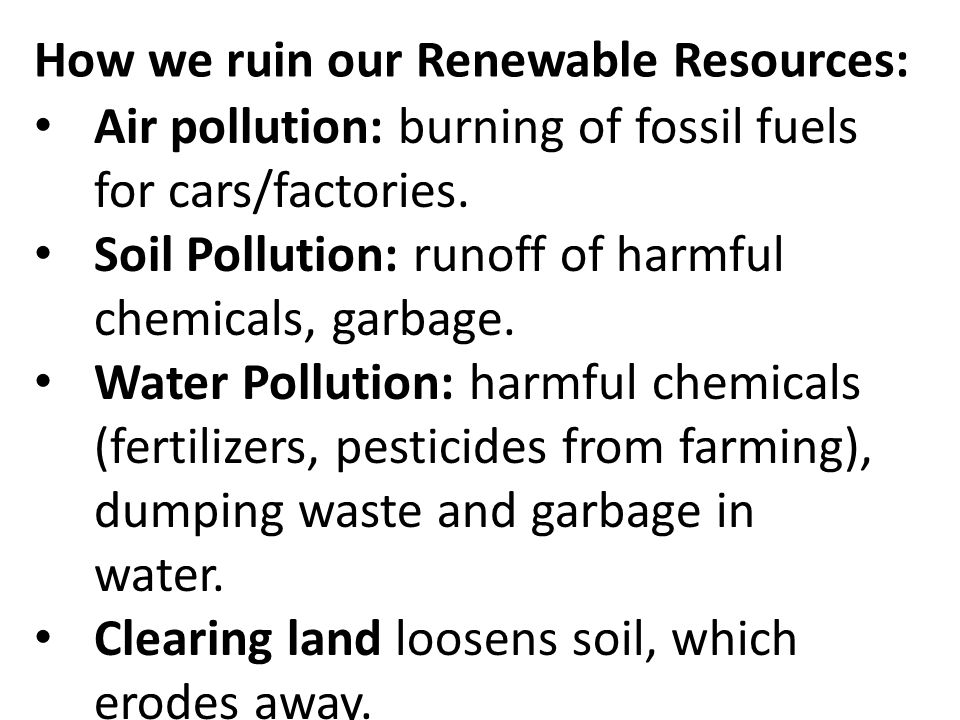 How we ruin our Renewable Resources: