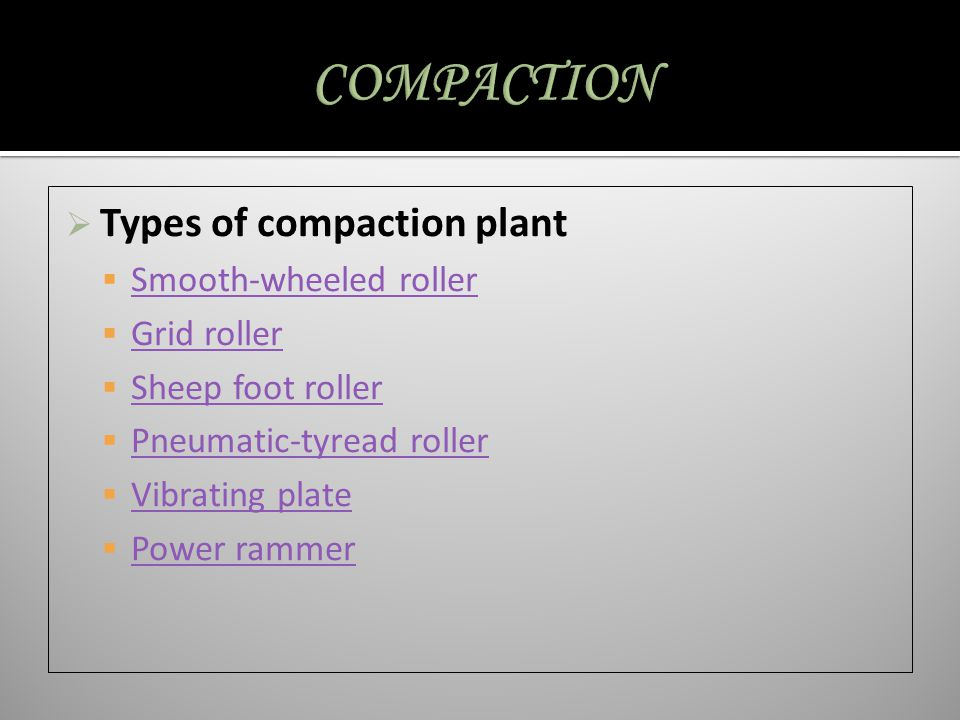 COMPACTION Types of compaction plant Smooth-wheeled roller Grid roller