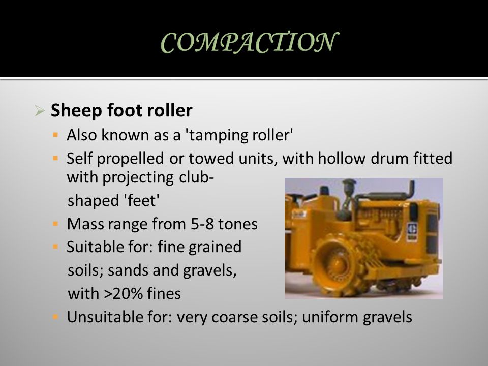COMPACTION Sheep foot roller Also known as a tamping roller