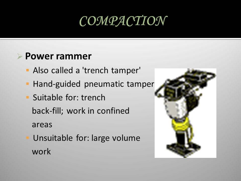 COMPACTION Power rammer Also called a trench tamper