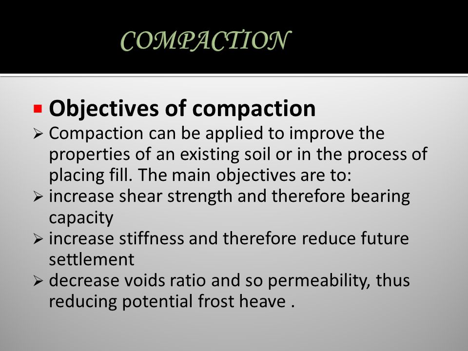 COMPACTION Objectives of compaction