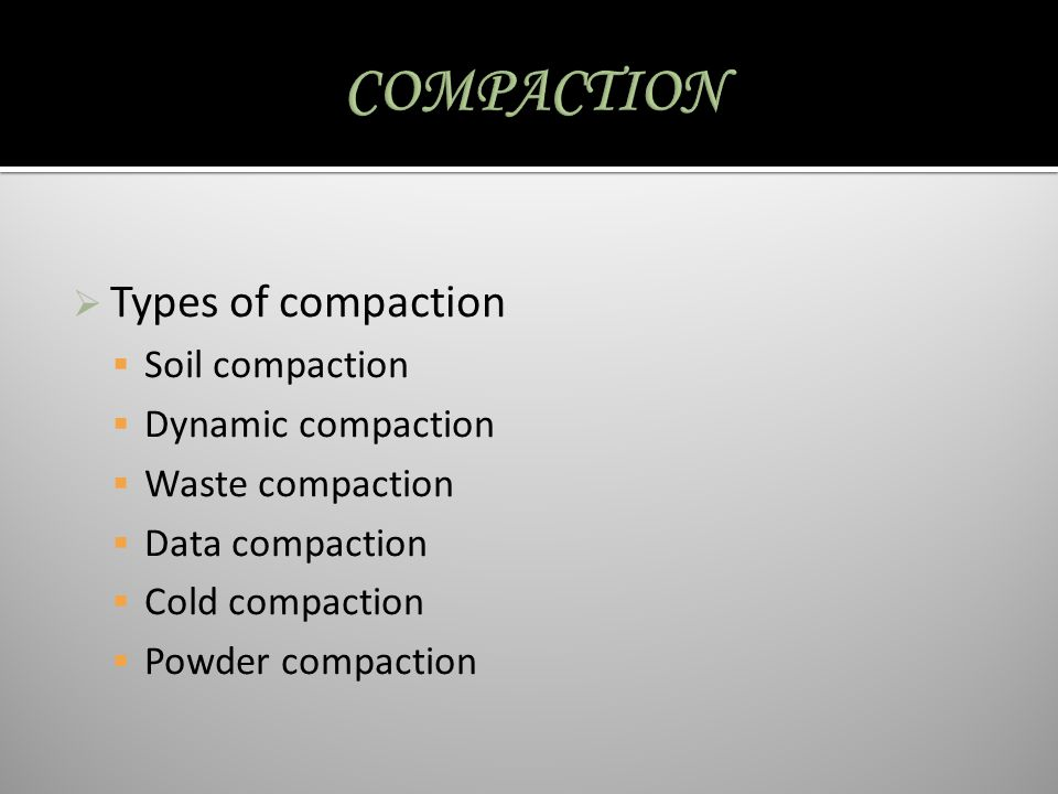 COMPACTION Types of compaction Soil compaction Dynamic compaction