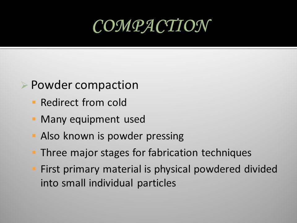 COMPACTION Powder compaction Redirect from cold Many equipment used