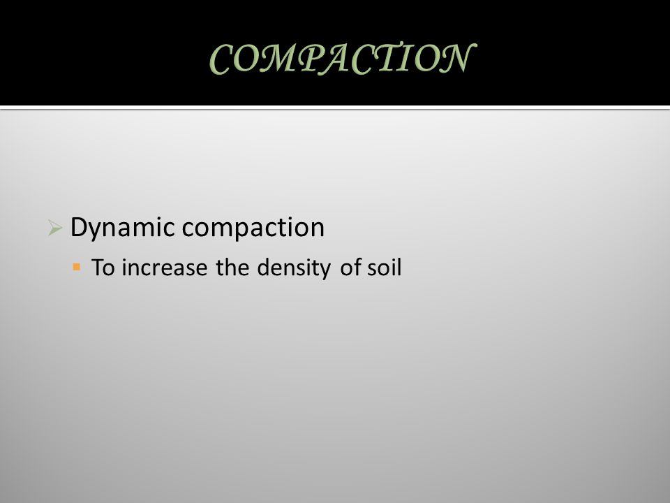 COMPACTION Dynamic compaction To increase the density of soil
