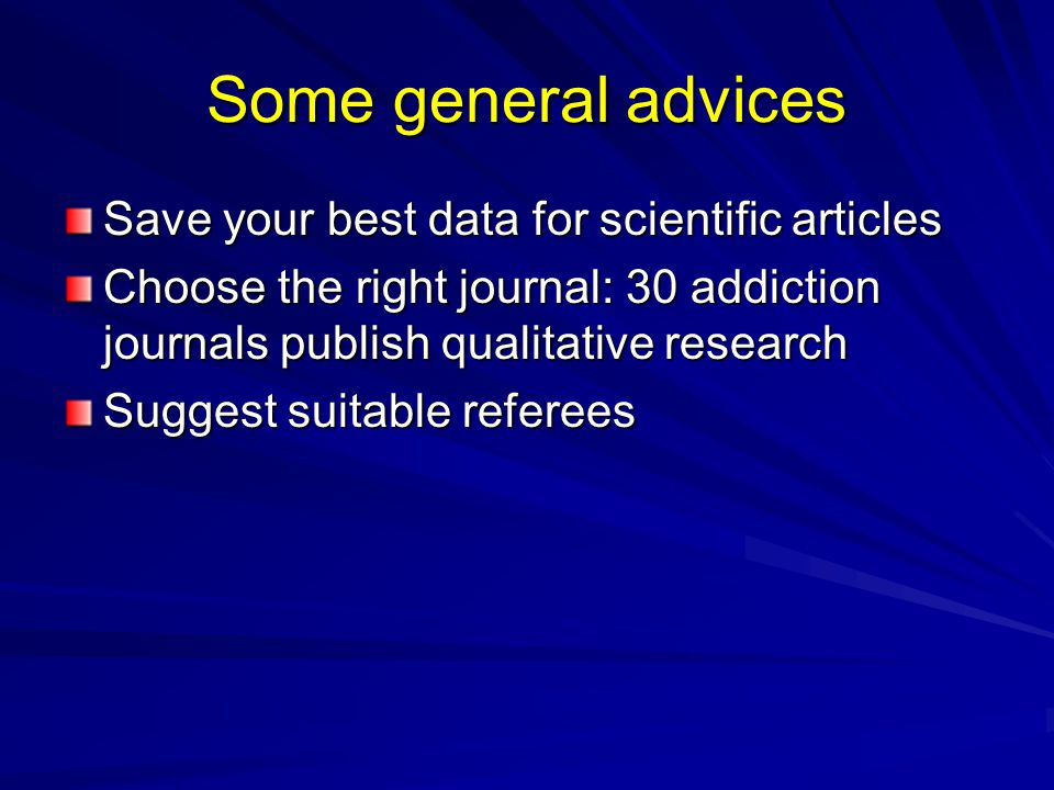 Some general advices Save your best data for scientific articles