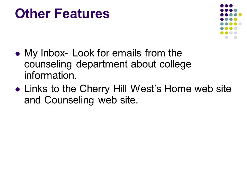 Other Features My Inbox- Look for  s from the counseling department about college information.