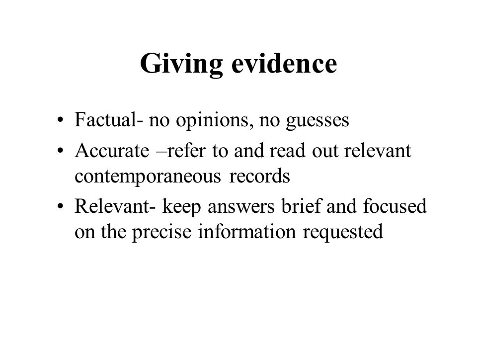 Giving evidence Factual- no opinions, no guesses