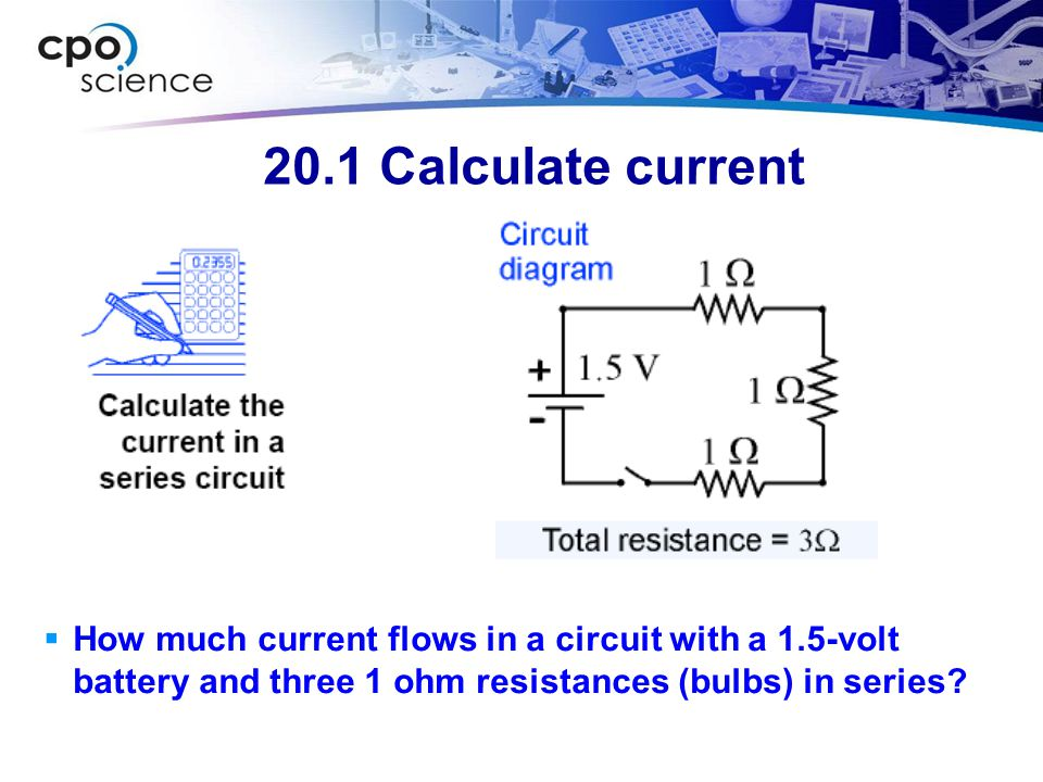 20.1 Calculate current 1) You are asked to calculate current. 2) You are given the voltage and resistances.