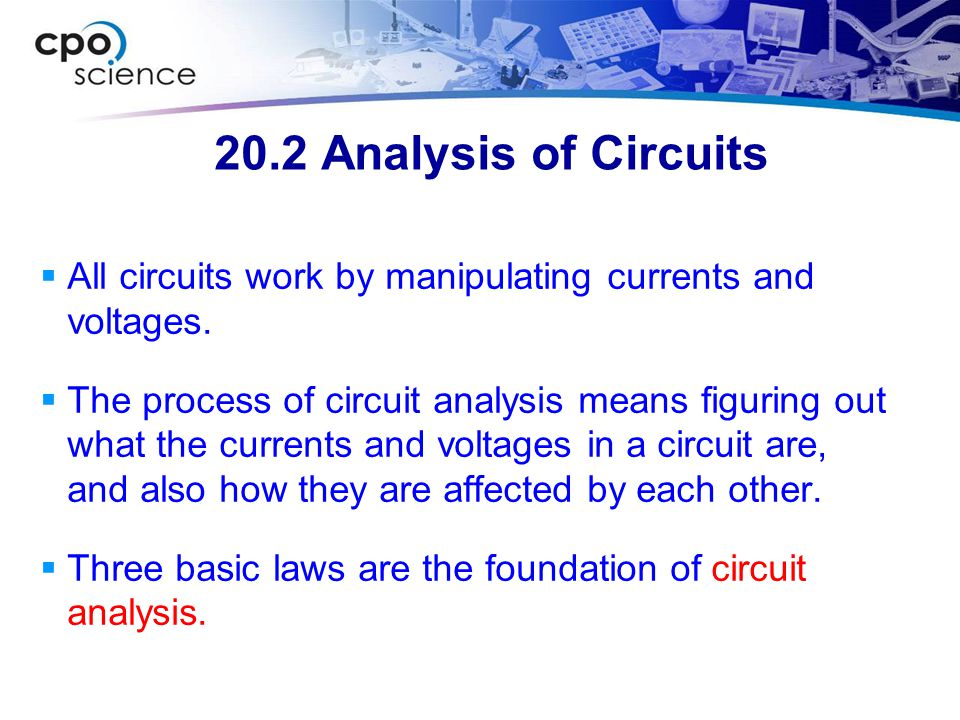 20.2 Analysis of Circuits All circuits work by manipulating currents and voltages.