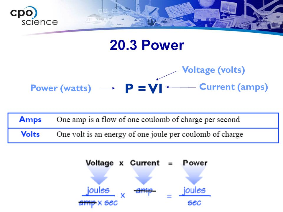20.3 Power Voltage (volts) P = VI Power (watts) Current (amps)