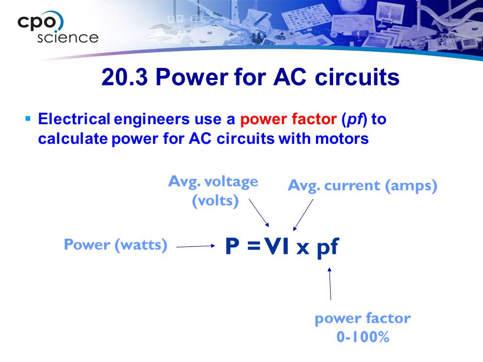 20.3 Power for AC circuits P = VI x pf