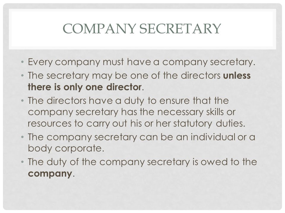 Company secretary Every company must have a company secretary.