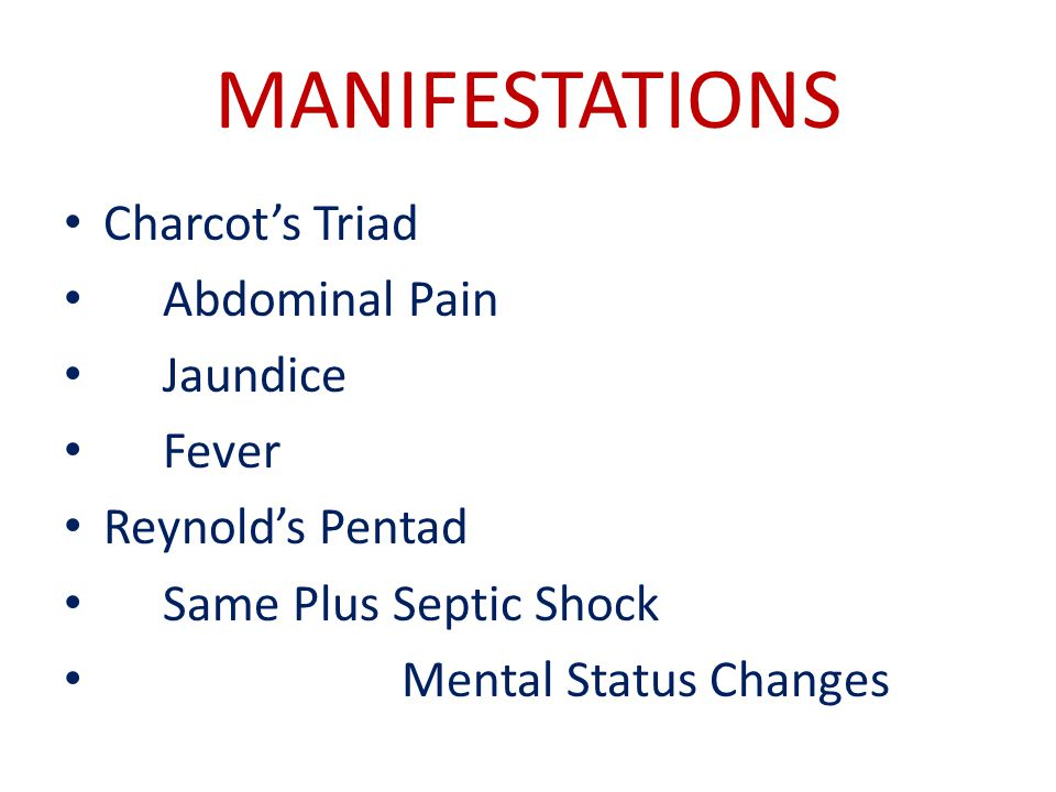 MANIFESTATIONS Charcot's Triad Abdominal Pain Jaundice Fever