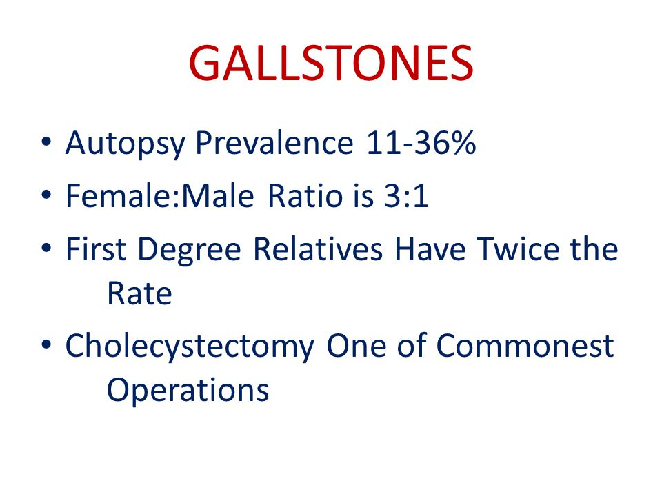 GALLSTONES Autopsy Prevalence 11-36% Female:Male Ratio is 3:1