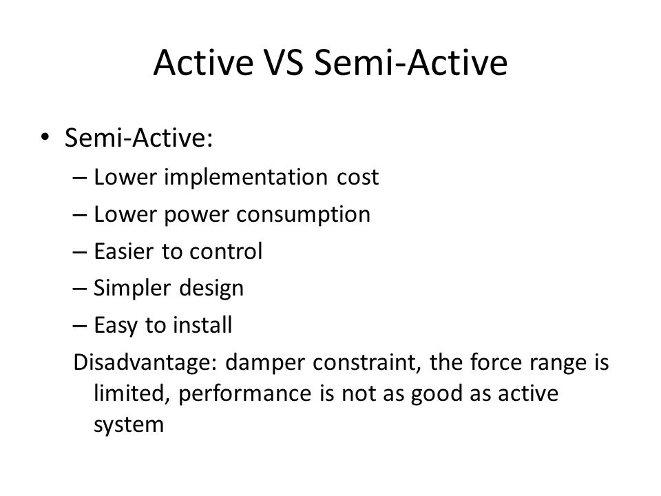 Active VS Semi-Active Semi-Active: Lower implementation cost