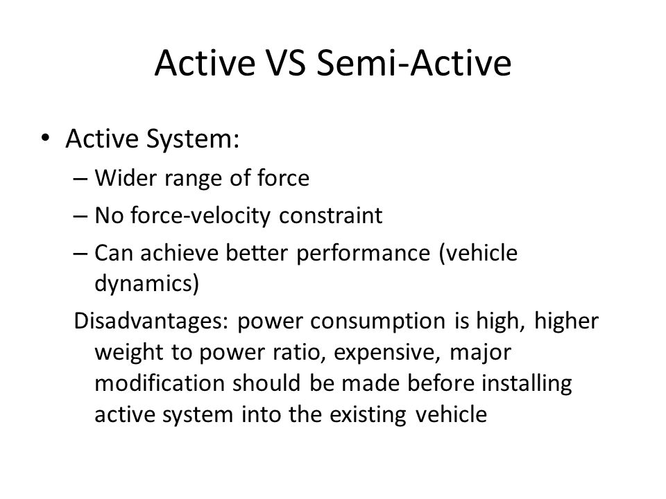 Active VS Semi-Active Active System: Wider range of force