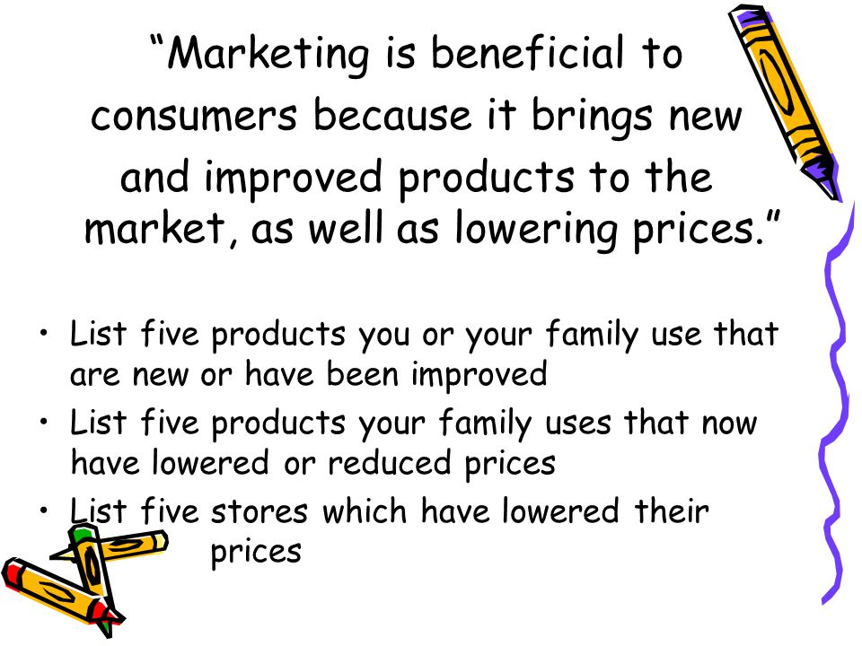 Marketing is beneficial to consumers because it brings new