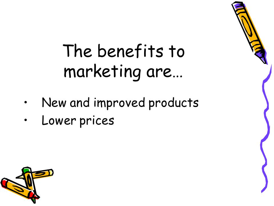 The benefits to marketing are…