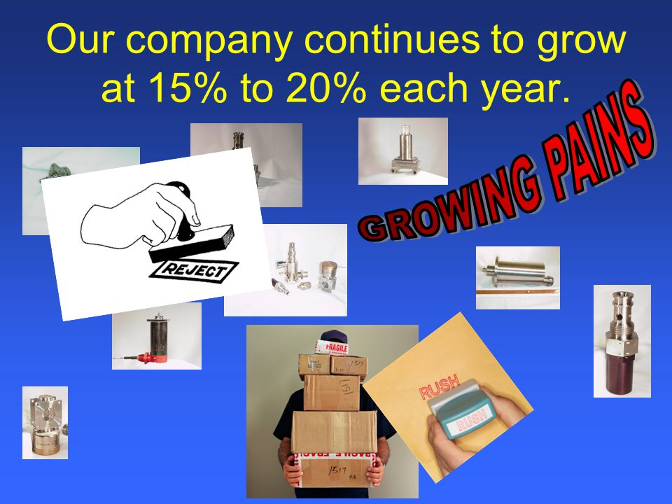 Our company continues to grow at 15% to 20% each year.