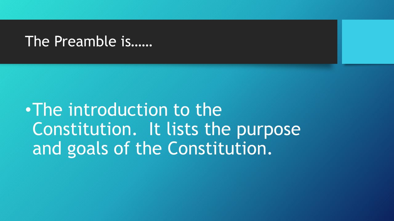 The Preamble is…… The introduction to the Constitution.