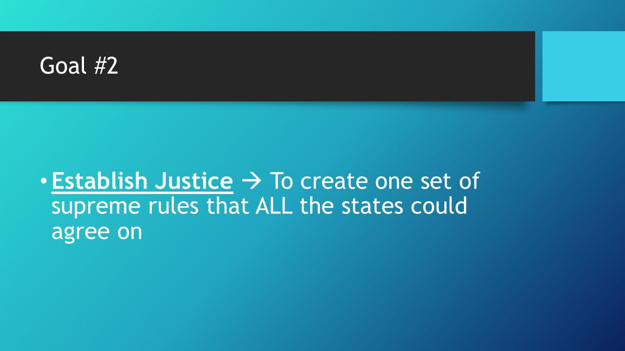 Goal #2 Establish Justice  To create one set of supreme rules that ALL the states could agree on
