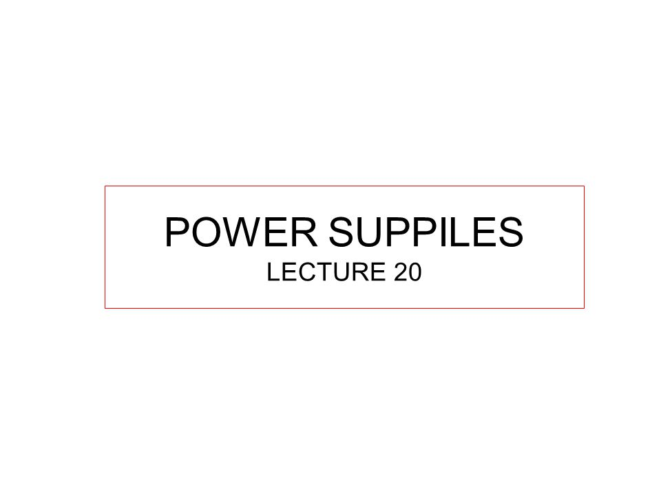 POWER SUPPILES LECTURE 20