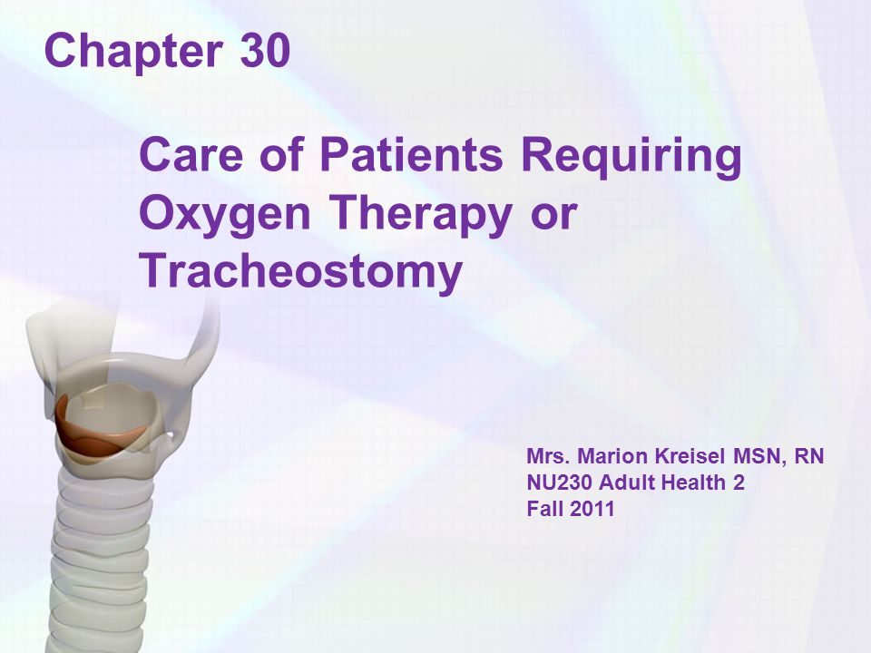 Care of Patients Requiring Oxygen Therapy or Tracheostomy