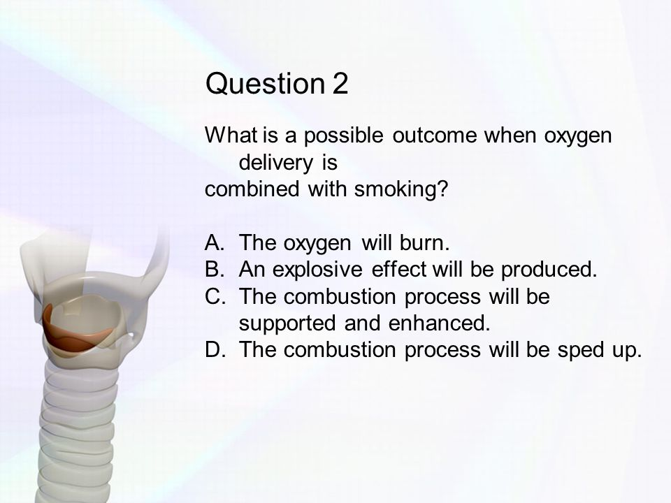 Question 2 What is a possible outcome when oxygen delivery is