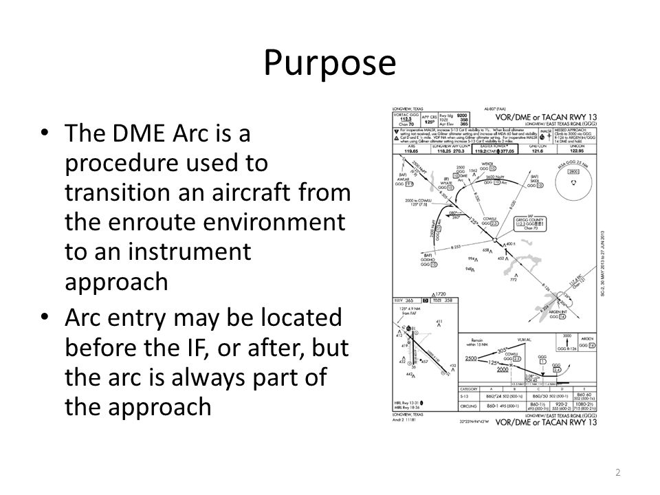 Purpose The DME Arc is a procedure used to transition an aircraft from the enroute environment to an instrument approach.