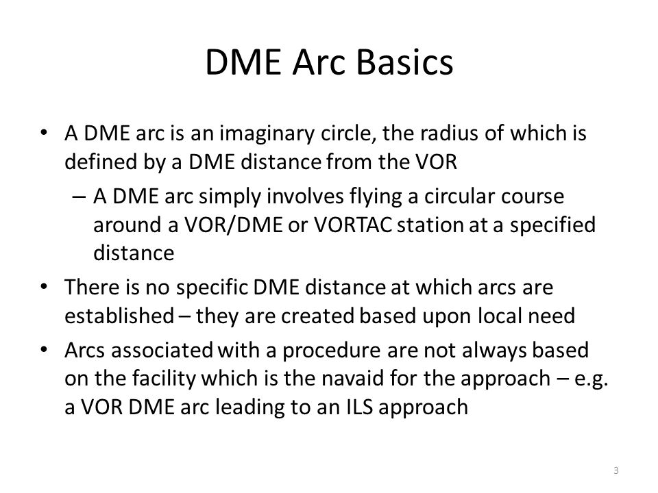 DME Arc Basics A DME arc is an imaginary circle, the radius of which is defined by a DME distance from the VOR.