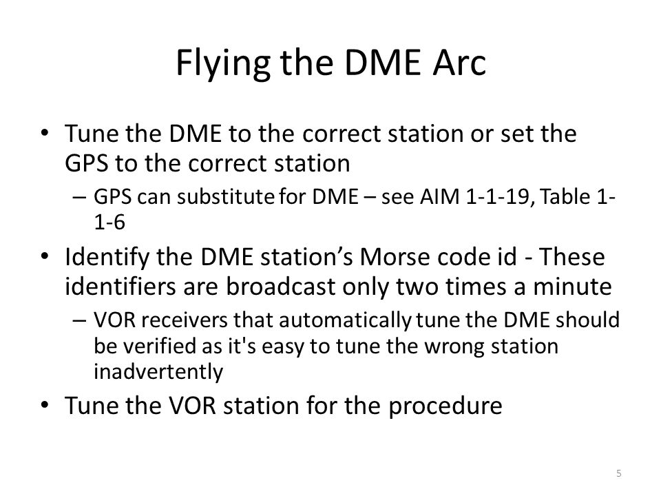 Flying the DME Arc Tune the DME to the correct station or set the GPS to the correct station.