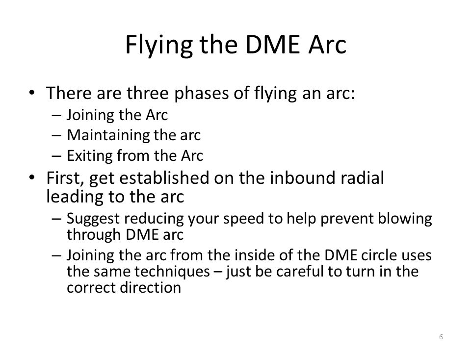 Flying the DME Arc There are three phases of flying an arc: