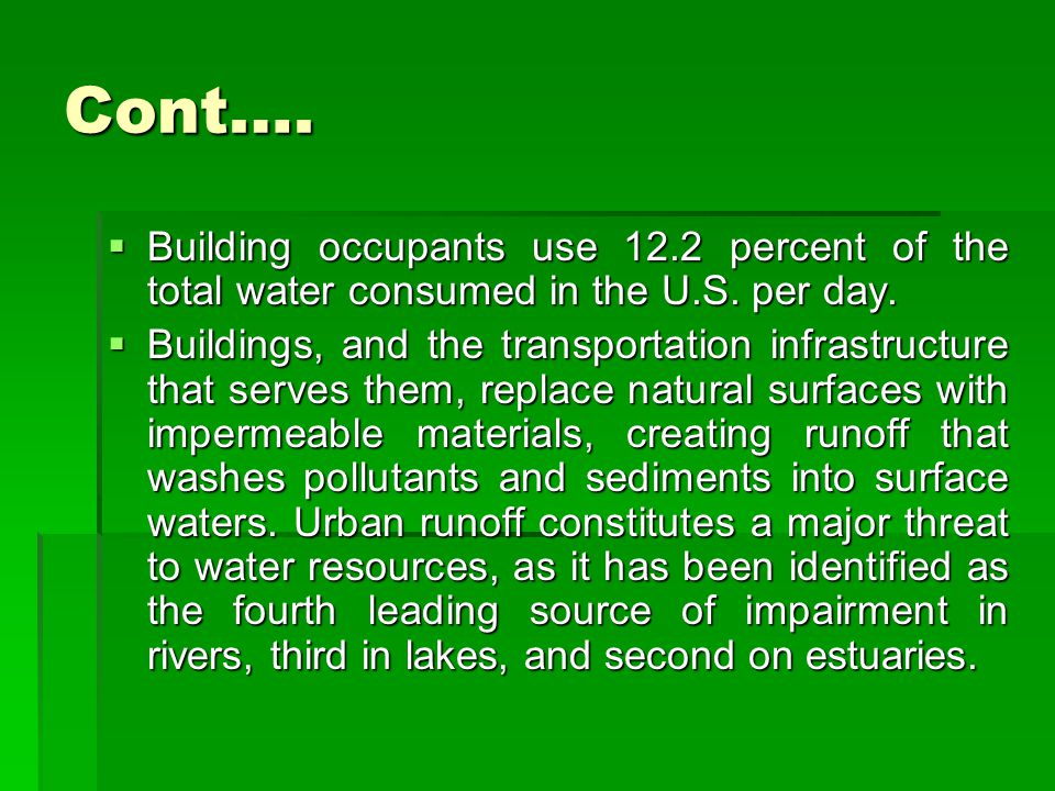 Cont…. Building occupants use 12.2 percent of the total water consumed in the U.S. per day.