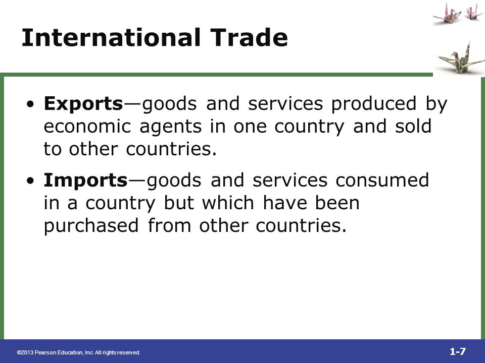 International Trade Exports—goods and services produced by economic agents in one country and sold to other countries.
