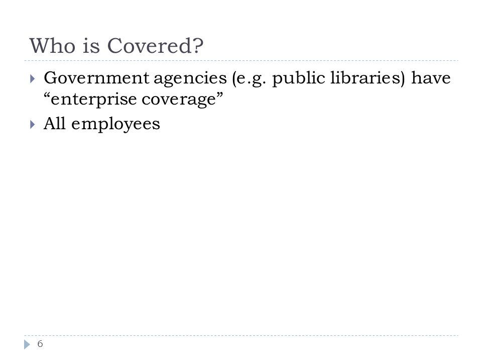 Who is Covered Government agencies (e.g. public libraries) have enterprise coverage All employees.