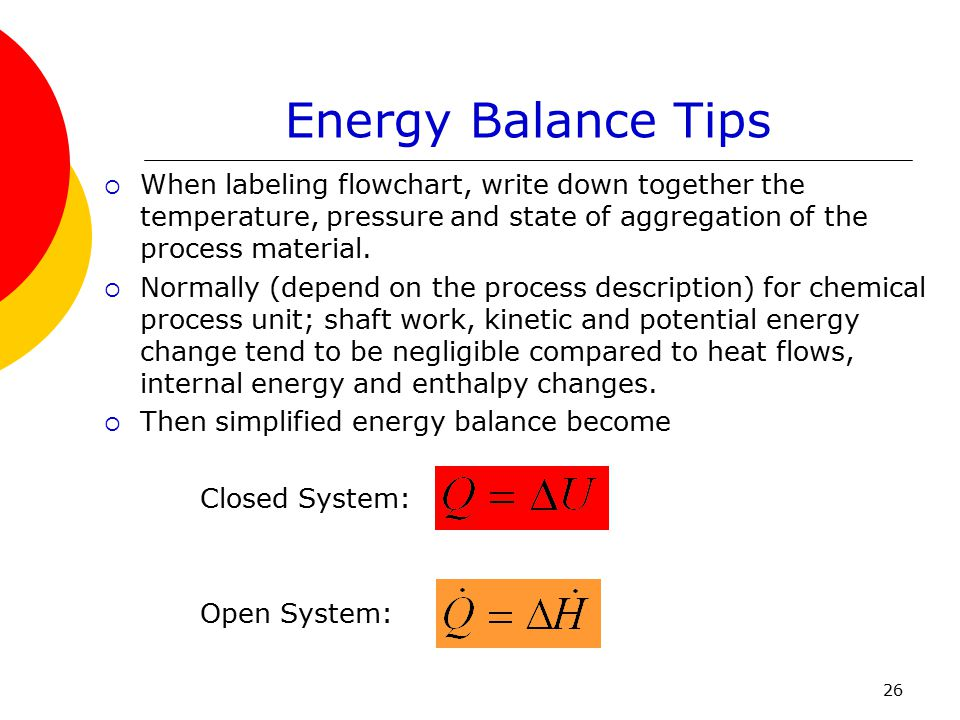 Energy Balance Tips When labeling flowchart, write down together the temperature, pressure and state of aggregation of the process material.