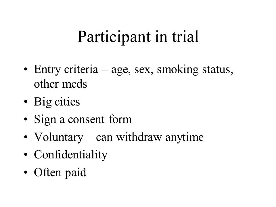 Participant in trial Entry criteria – age, sex, smoking status, other meds. Big cities. Sign a consent form.
