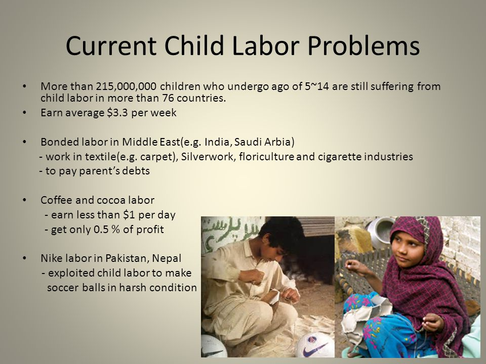 outline for child labor Published: mon, 5 dec 2016 child labor is one of the biggest problems around the world because it puts children in danger it is basically utilizing that under aged children in any form forcing them to work which abuse, harms or violet them.