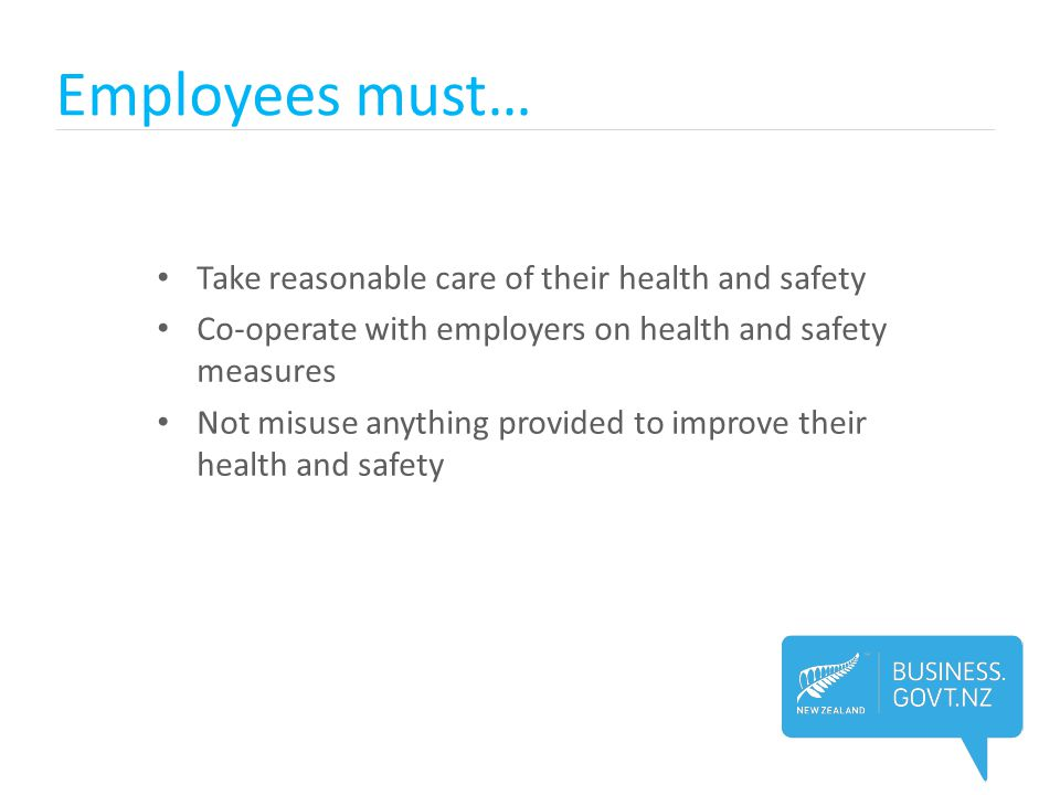 Employees must… Take reasonable care of their health and safety