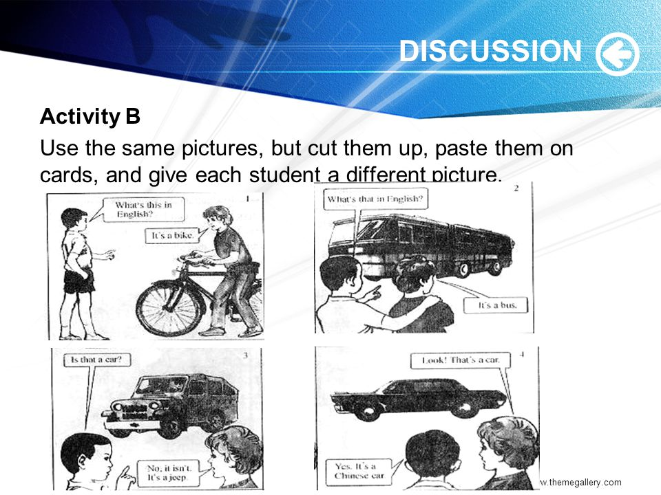 DISCUSSION Activity B Use the same pictures, but cut them up, paste them on cards, and give each student a different picture.