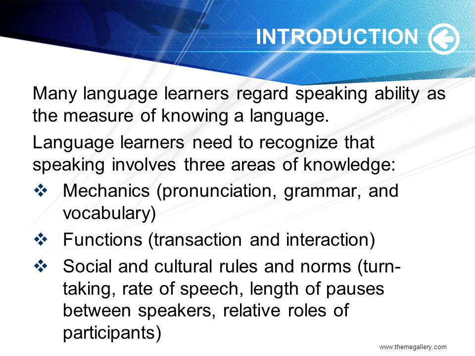 INTRODUCTION Many language learners regard speaking ability as the measure of knowing a language.