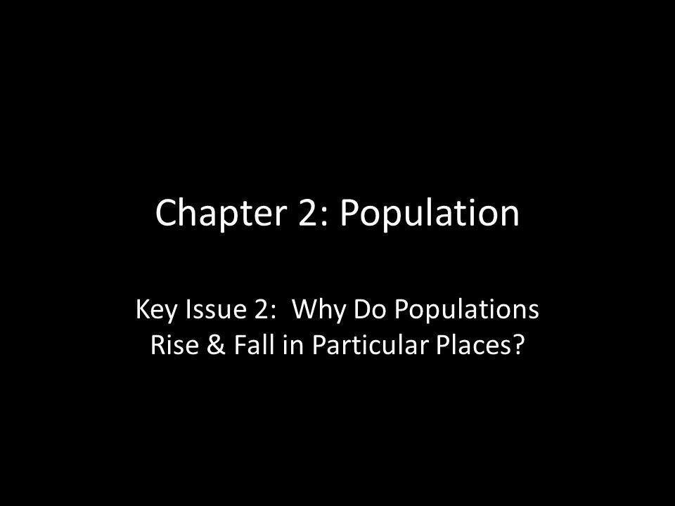 Key Issue 2: Why Do Populations Rise & Fall in Particular Places