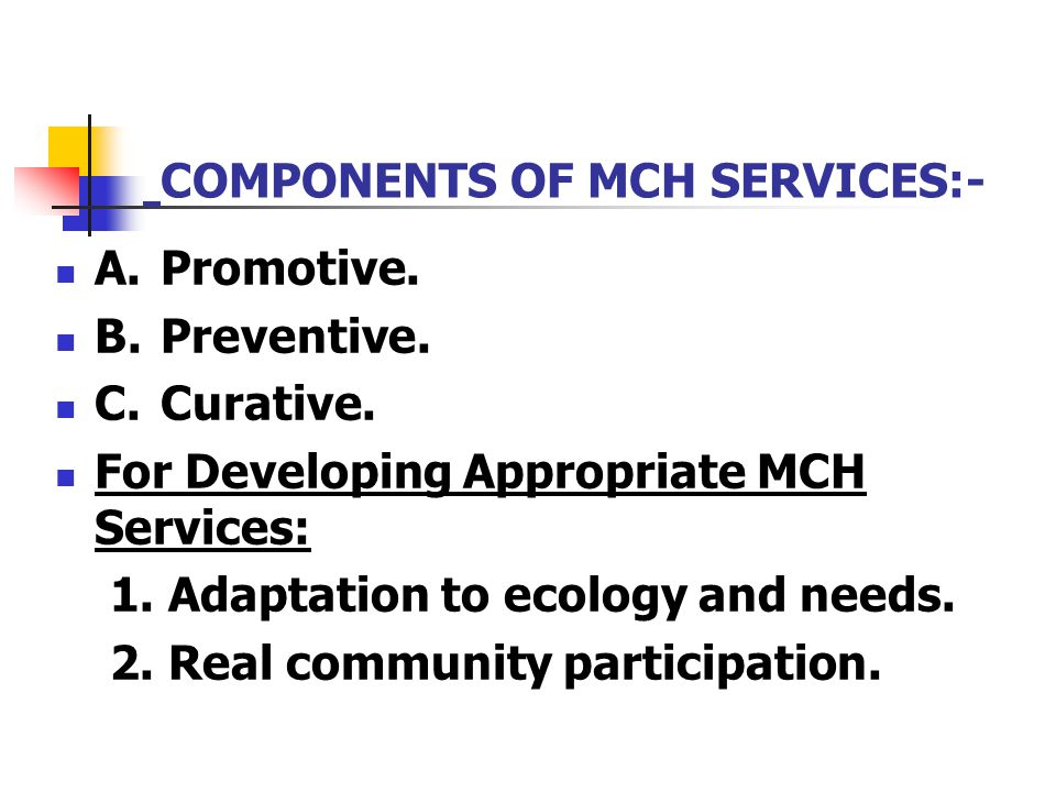 COMPONENTS OF MCH SERVICES:-