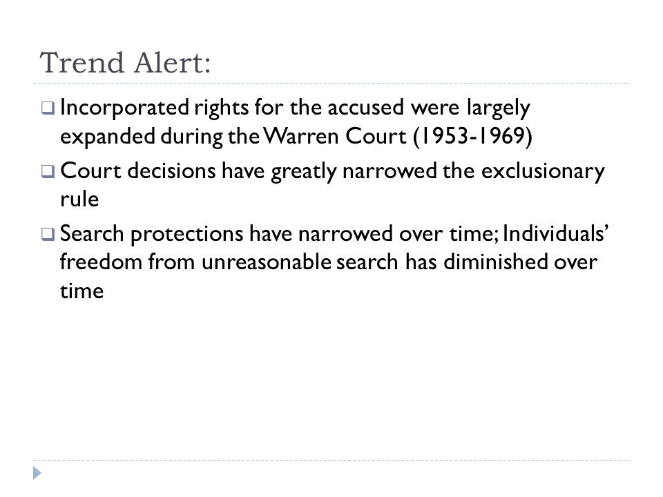 Trend Alert: Incorporated rights for the accused were largely expanded during the Warren Court ( )