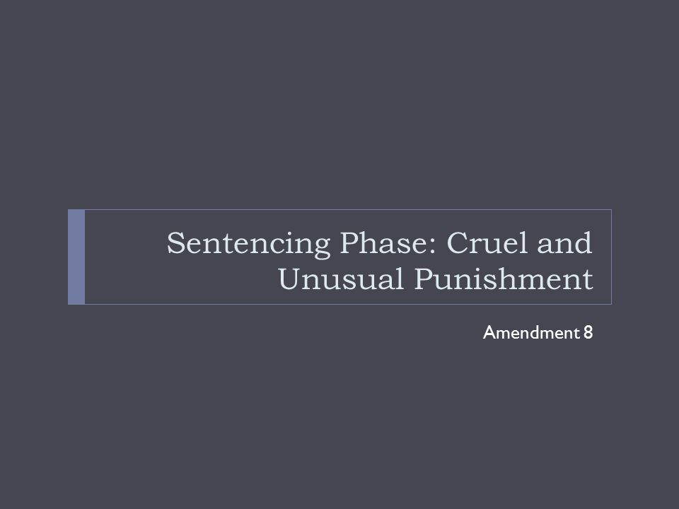 Sentencing Phase: Cruel and Unusual Punishment