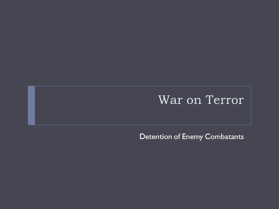 War on Terror Detention of Enemy Combatants